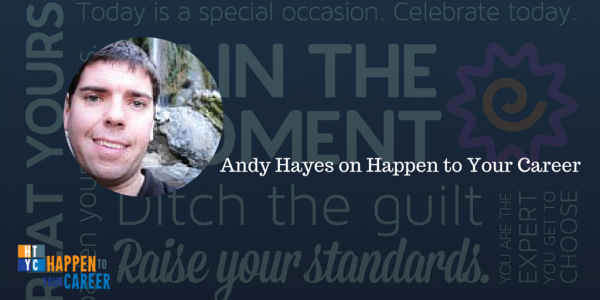 Andy Hayes on Happen to Your Career
