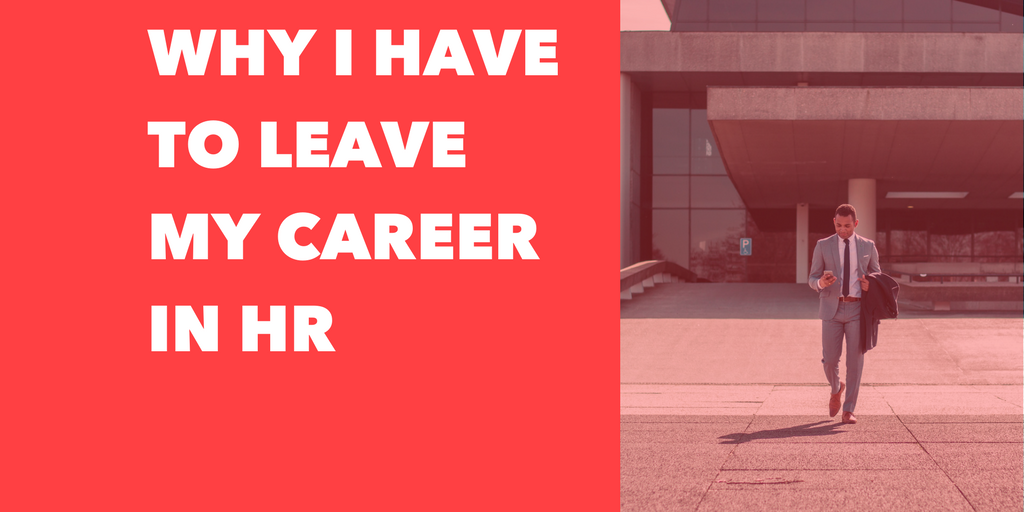 Why I have to leave my Career in HR