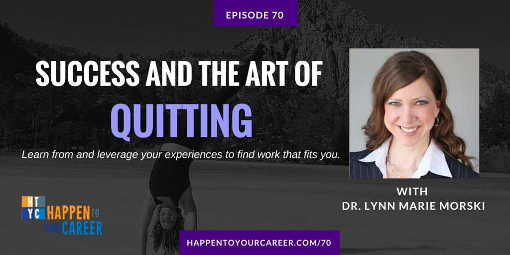 070 Success and the Art of Quitting with Dr. Lynn Marie Morski