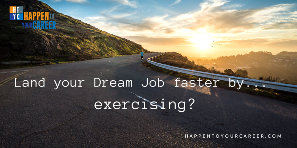 Land your Dream Job faster by…exercising?