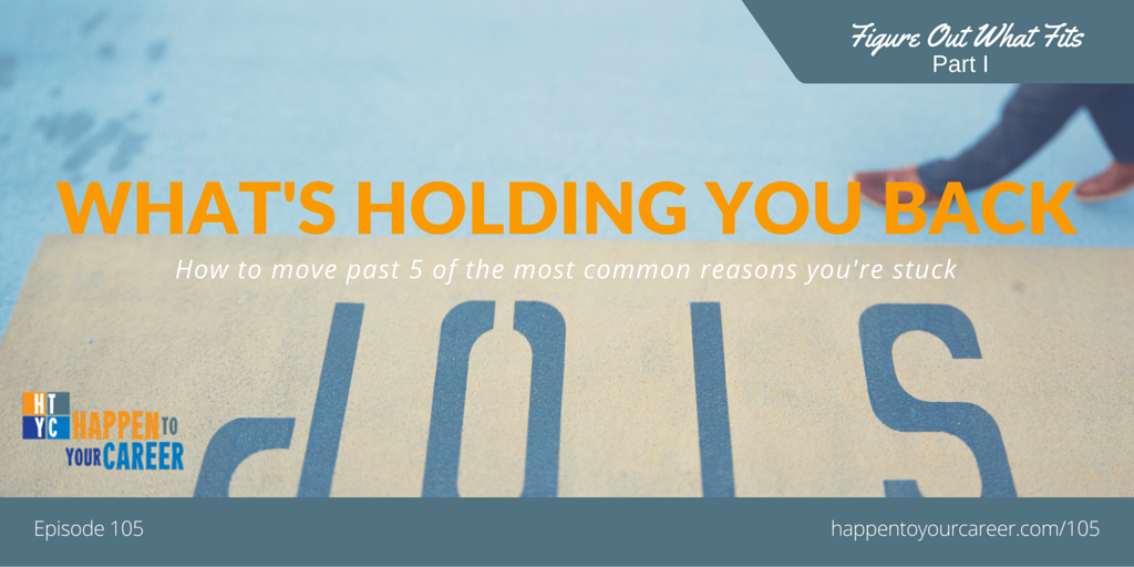 105 What's Holding You Back (Figure Out What Fits, Part I)