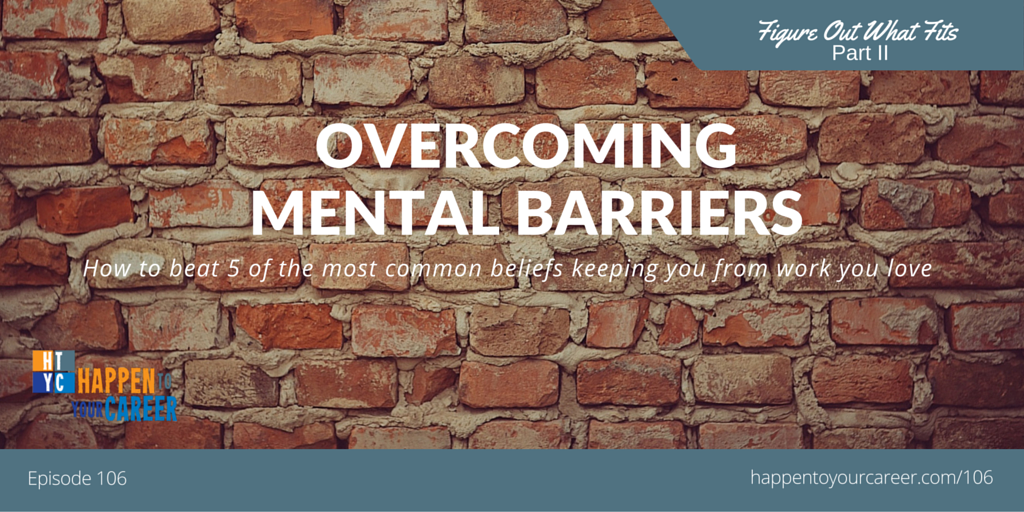 106 Overcoming Mental Barriers (Figure Out What Fits, Part II)