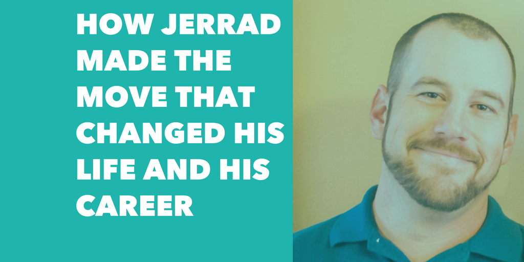 How Jerrad made the move that changed his life and his career
