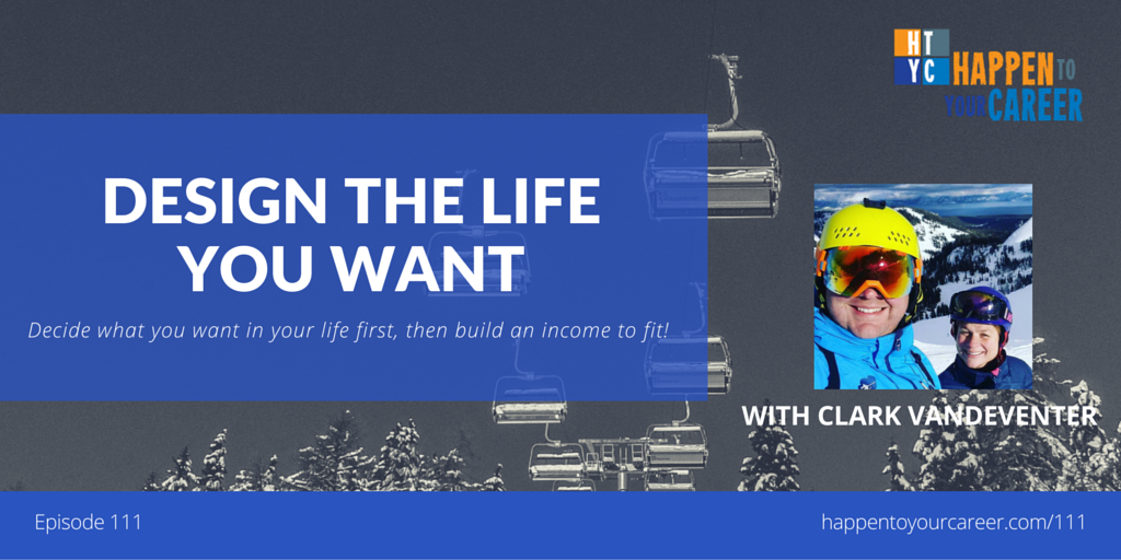 111 Design the Life You Want with Clark Vandeventer