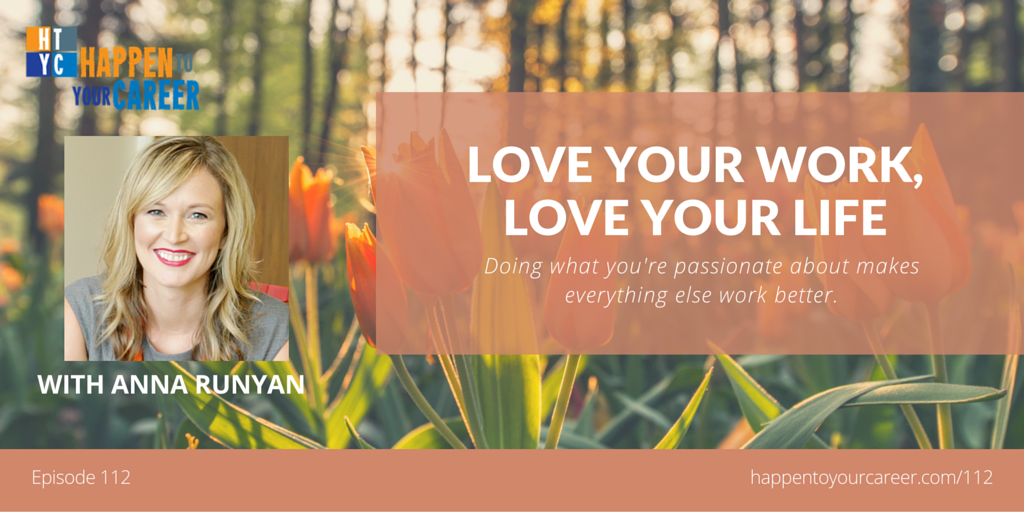 112 Love Your Work, Love Your Life with Anna Runyan