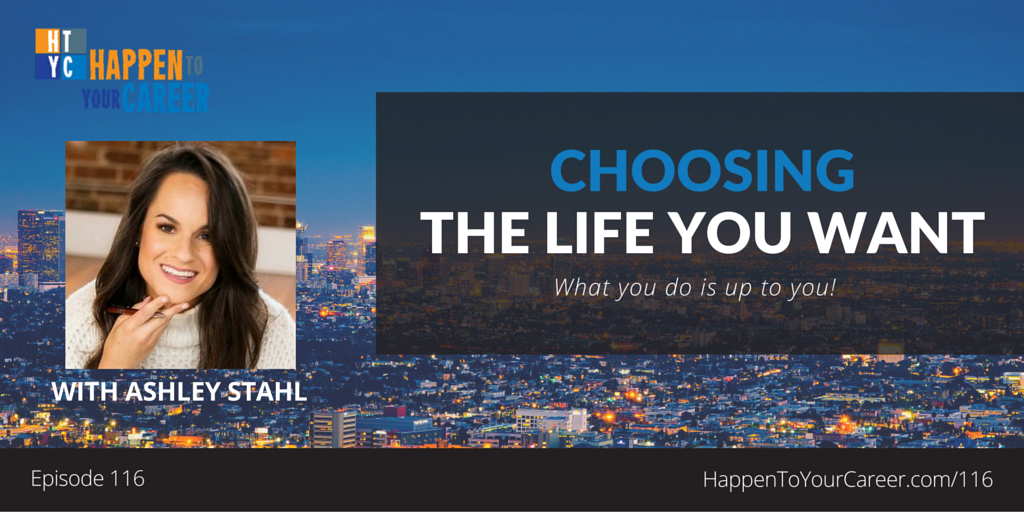 116 Choosing the Life You Want with Ashley Stahl