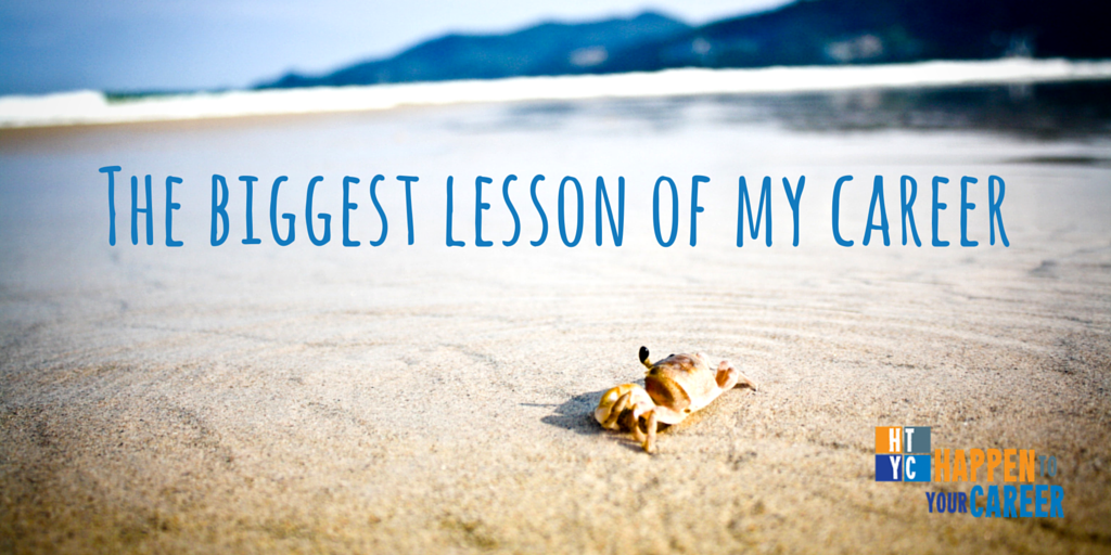 The biggest lesson of my career