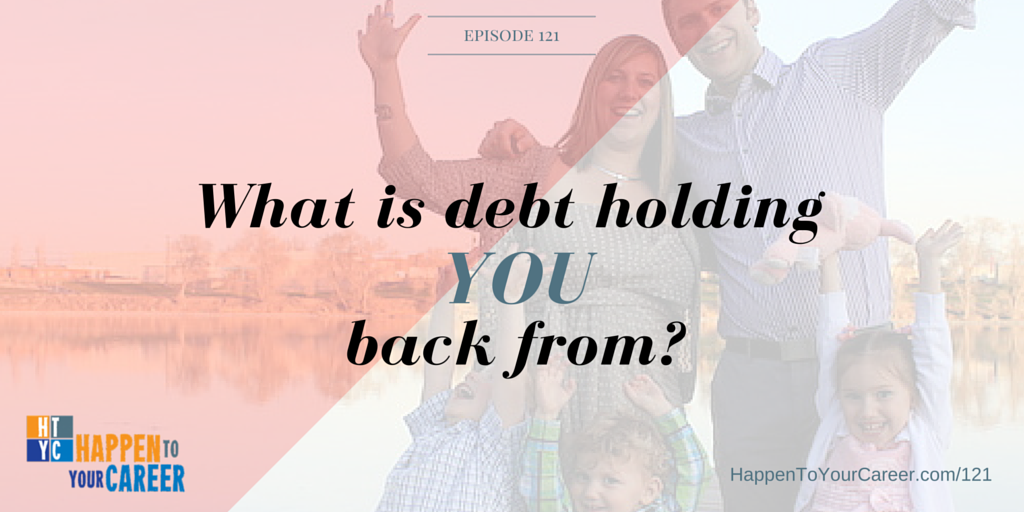 121 What is debt holding you back from?