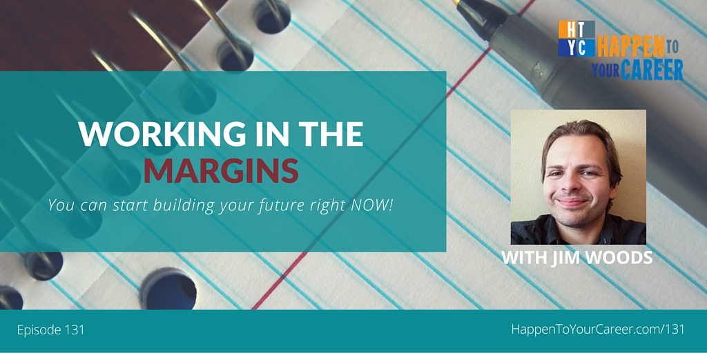 131 Working in the Margins with Jim Woods