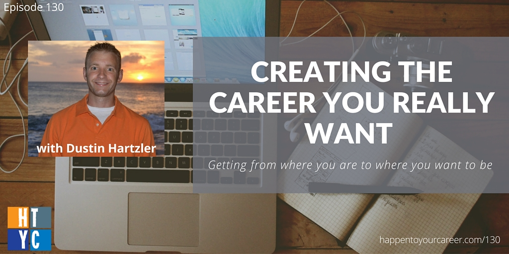130 Creating the Career You Really Want with Dustin Hartzler