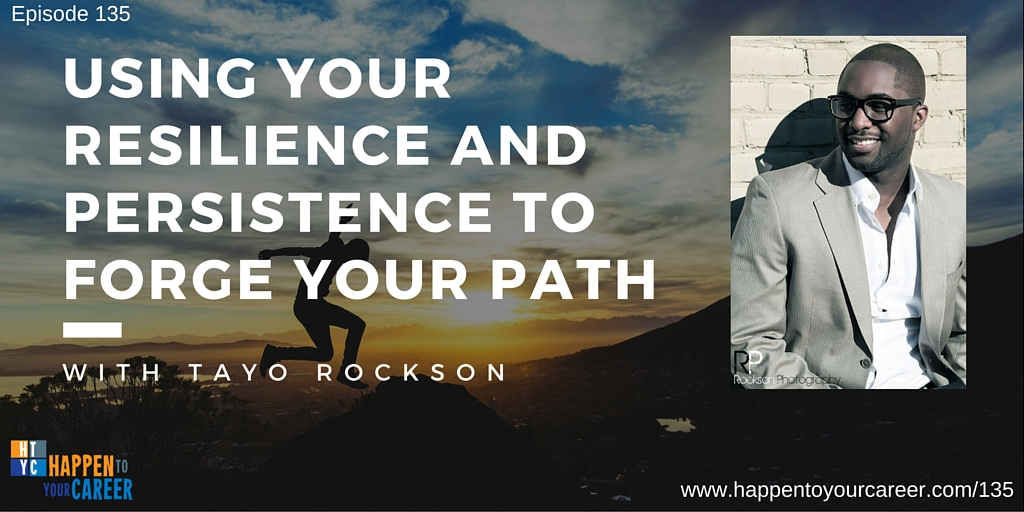 135 Using Your Resilience and Persistence to Forge Your Path with Tayo Rockson