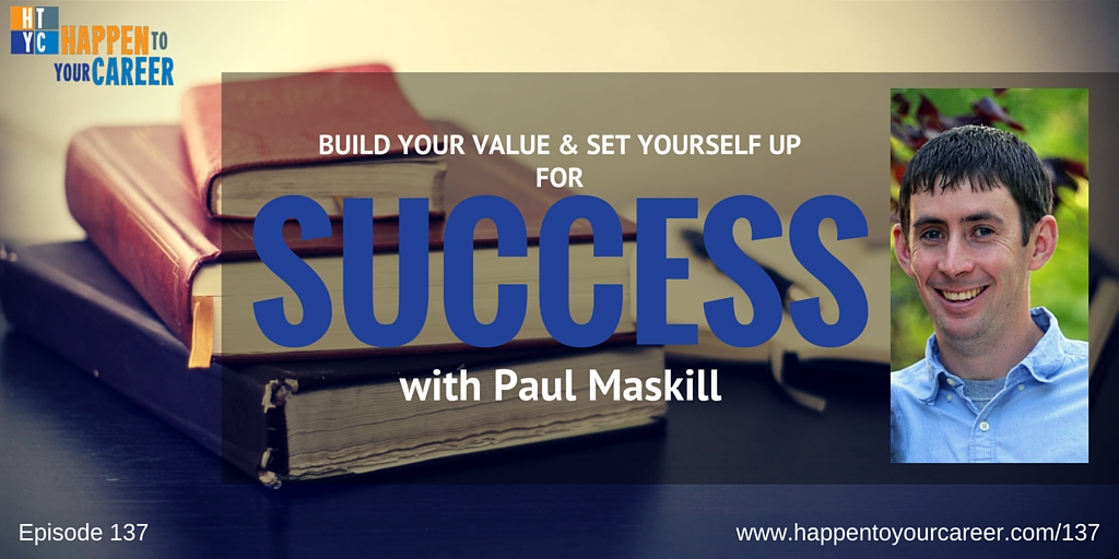 137 Build Your Value and Set Yourself Up For Success with Paul Maskill