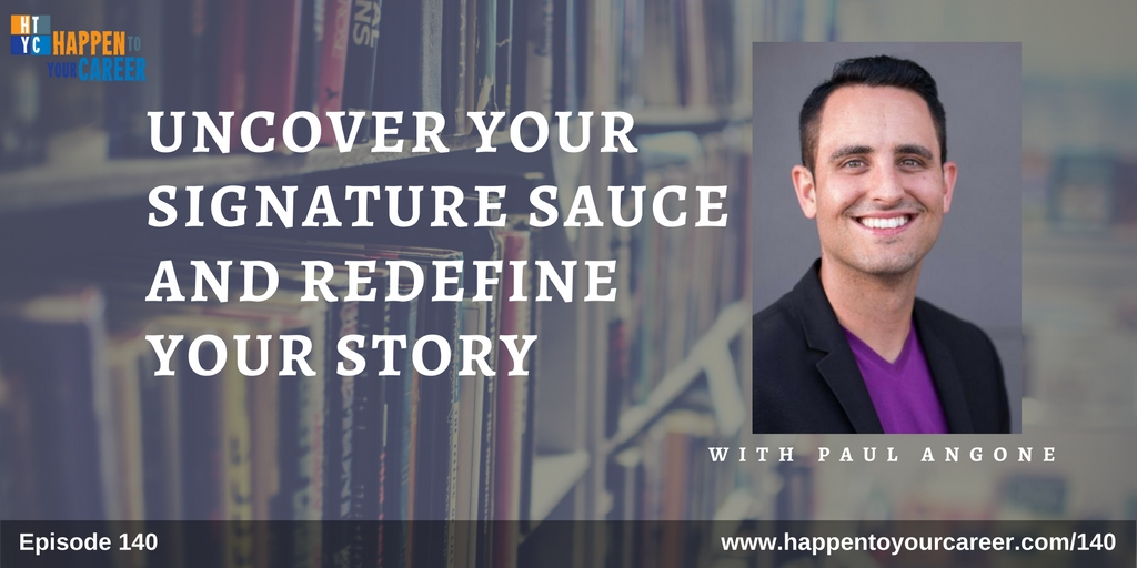 140 Uncover Your Signature Sauce and Redefine Your Story with Paul Angone