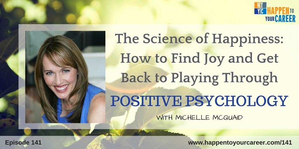141 The Science of Happiness: How to Find Joy and Get Back to Playing Through Positive Psychology with Michelle McQuaid