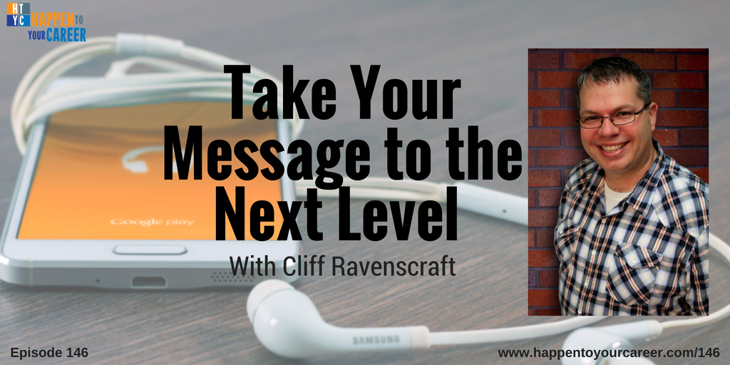 146 Take Your Message to the Next Level with Cliff Ravenscraft