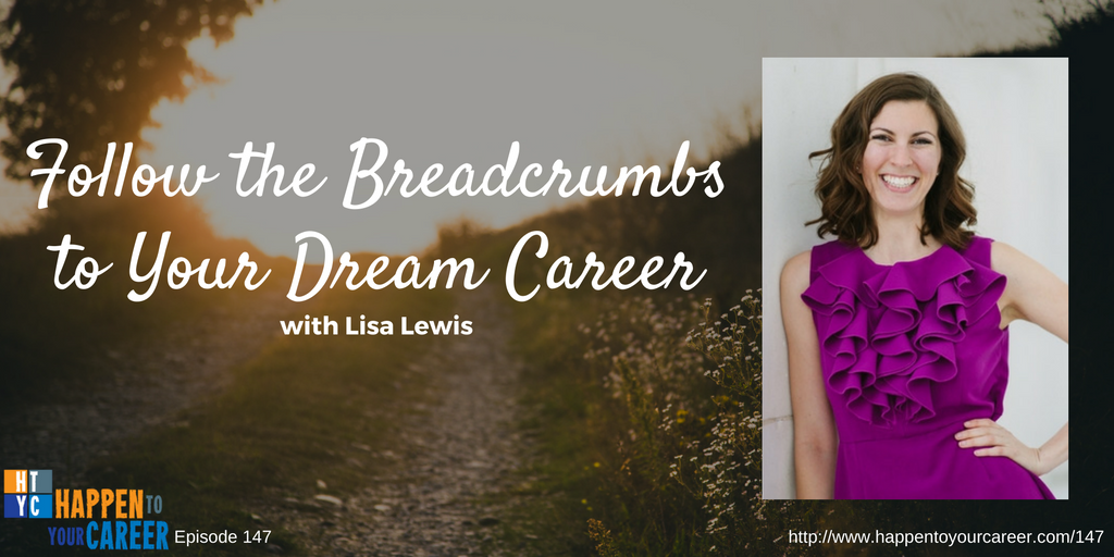 147 Follow the Breadcrumbs to Your Dream Career with Lisa Lewis