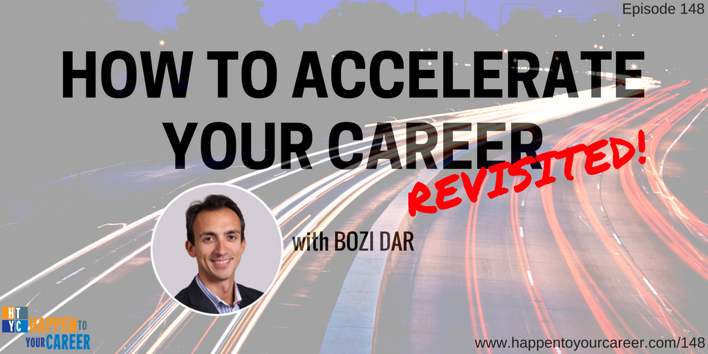 148 How to Accelerate Your Career with Bozi Dar (Revisited!)