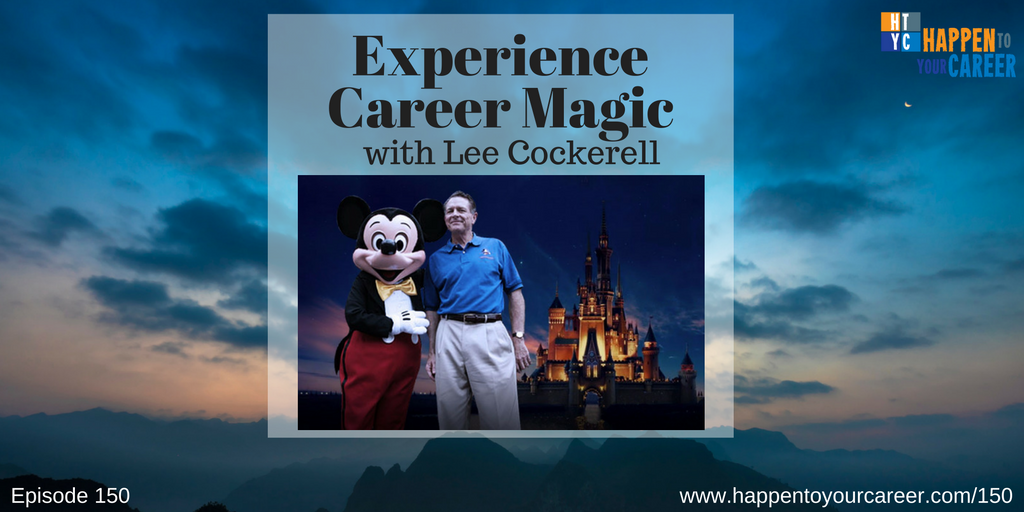 150 Experience Career Magic with Lee Cockerell