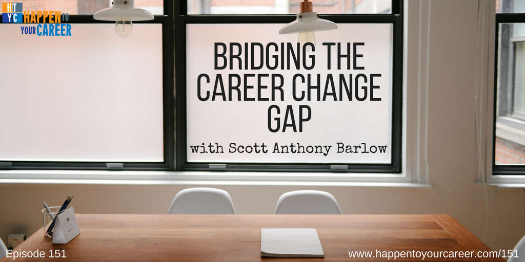 151 Bridging the Career Change Gap with Scott Anthony Barlow