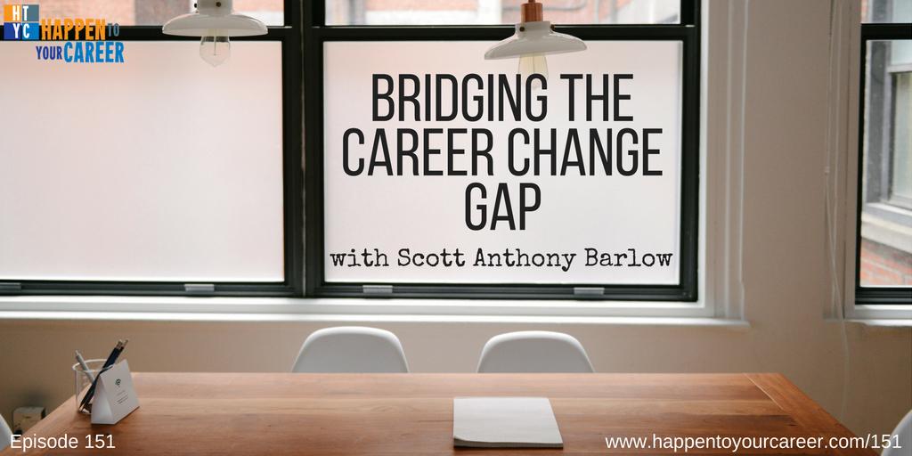 151 Bridging the Career Change Gap with Scott Anthony Barlow