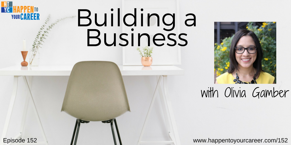 152 Building a Business with Olivia Gamber