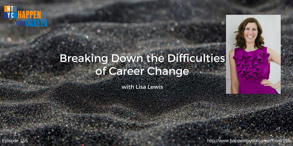 155 Breaking Down the Difficulties of Career Change with Lisa Lewis