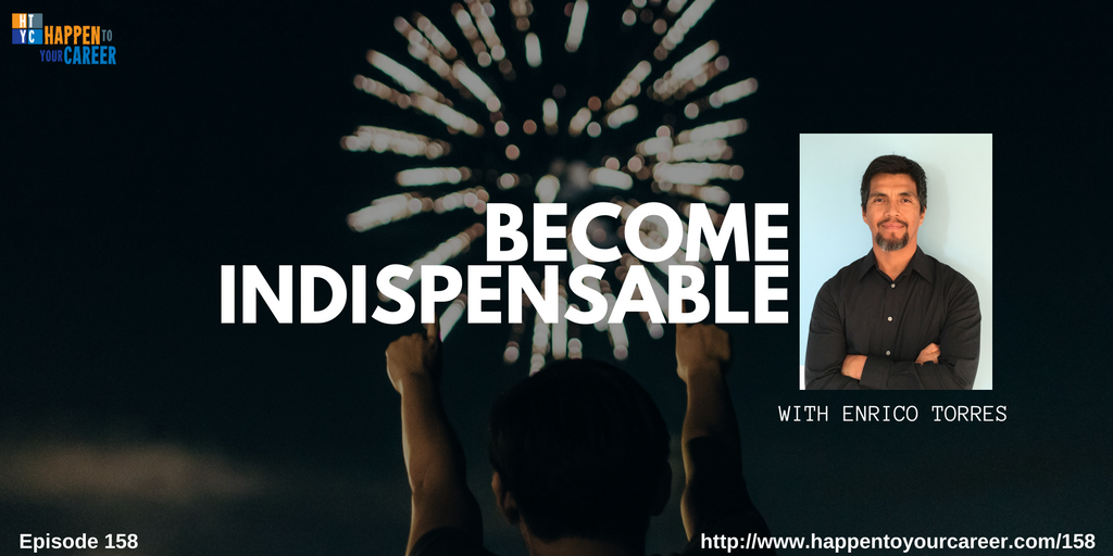 Become Indispensable with Enrico Torres