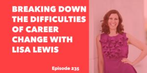 Breaking Down trhe difficulties of Career change with Lisa Lewis