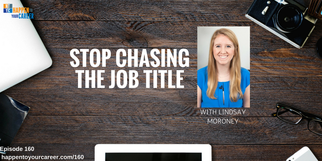 Stop Chasing the Job Title with Lindsay Moroney