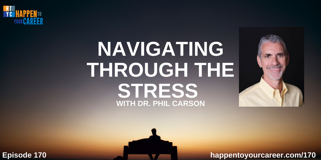 Navigating Through the Stress with Dr. Phil Carson