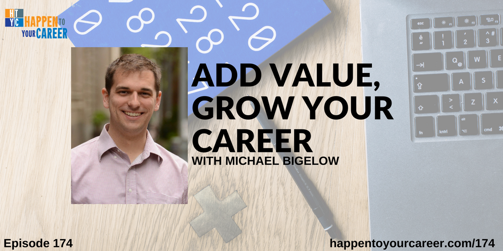 Add Value, Grow Your Career with Michael Bigelow