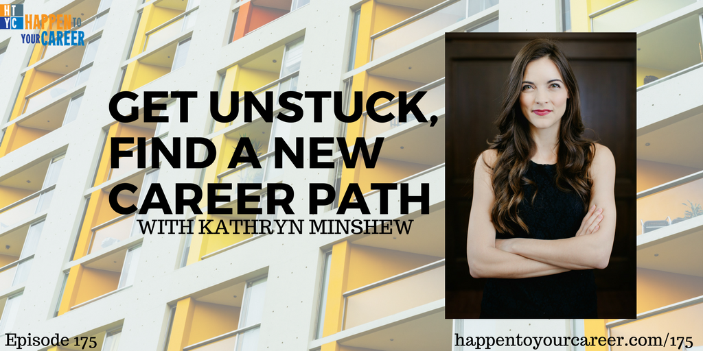 Get Unstuck, Find a New Career Path with Kathryn Minshew