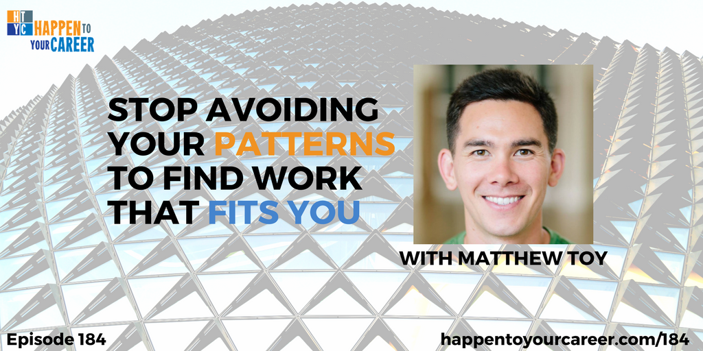184 Stop Avoiding Your Patterns to Find Work that Fits You with Matthew Toy
