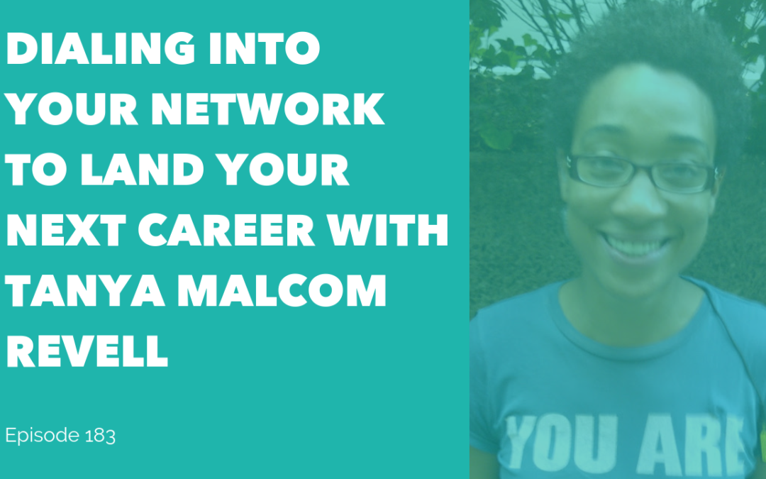 Dialing into Your Network to Land Your Next Career with Tanya Malcom Revell