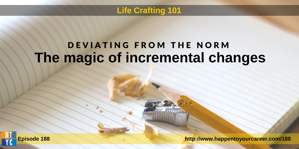 188 [Life Crafting 101] Deviating From the Norm: The magic of incremental changes