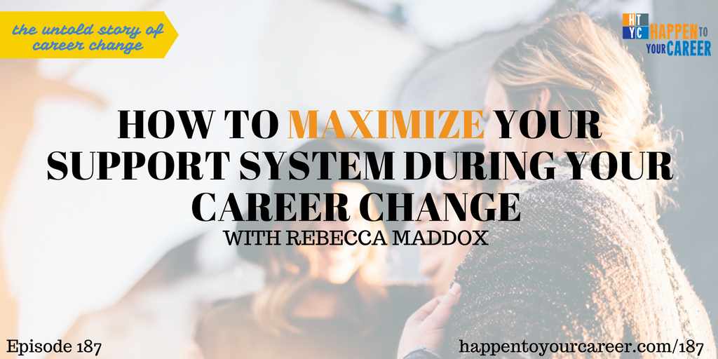 187 How to Maximize Your Support System During Your Career Change with Rebecca Maddox