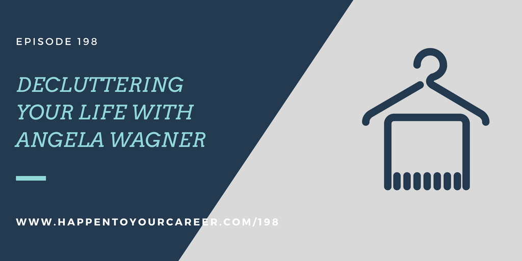 Decluttering your Life with Angela Wagner