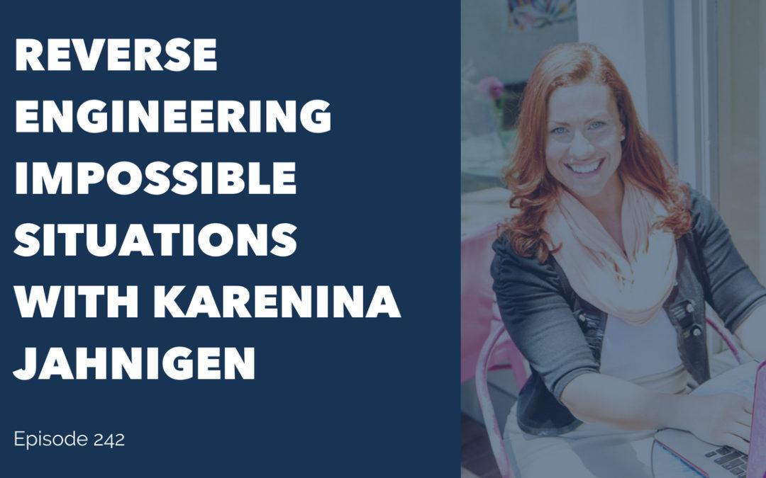 Reverse engineering impossible situations with Karenina Jahnigen