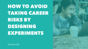 How to avoid taking career risks by designing experiments