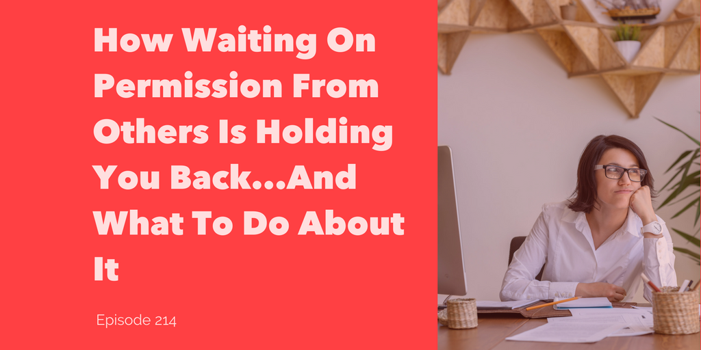 How Waiting On Permission From Others Is Holding You Back…And What To Do About It
