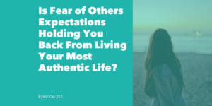 Fear of others expectations holding you back from your most authentic self