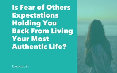 Is Your Fear of Other's Expectations Holding You Back From Living Your Most Authentic Life?