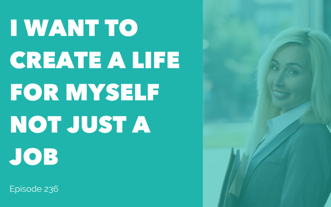 I Want to Create a Life for Myself Not Just a Job
