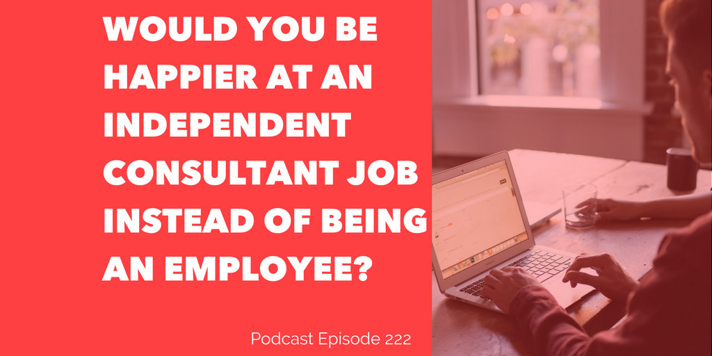 Would You Be Happier at an Independent Consultant Job Instead of Being an Employee?