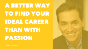 A BETTER WAY TO FIND YOUR IDEAL CAREER THAN WITH PASSION