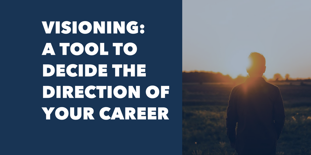 Visioning: A Tool To Decide the Direction of Your Career