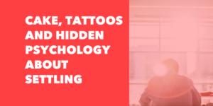 hidden psychology about settling