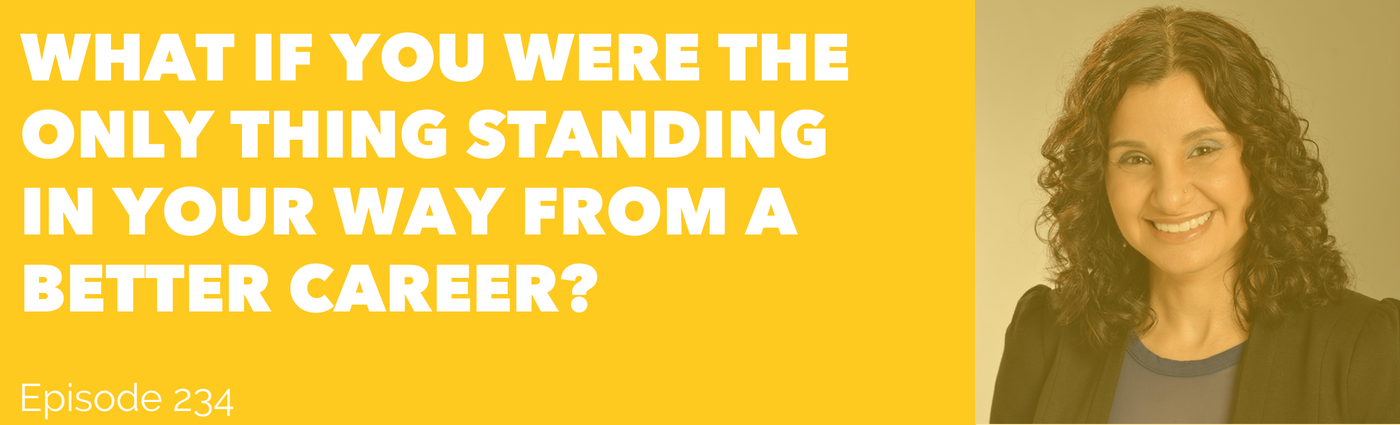 What If You Were The Only Thing Standing In Your Way From A Better Career?    Happen To Your Career