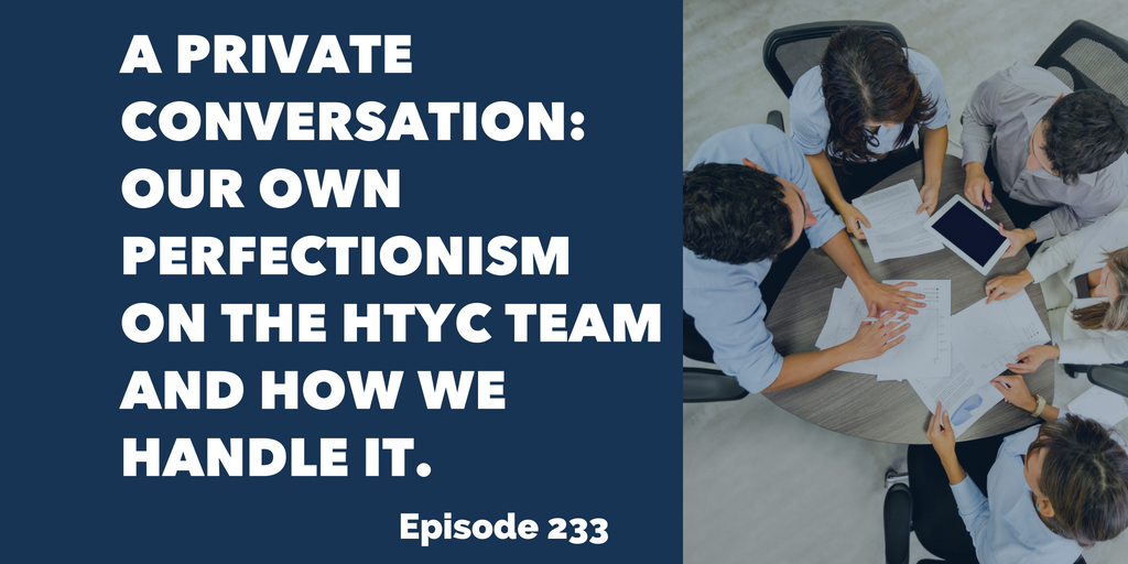 A Private Conversation: Our own perfectionism on the HTYC team and how we handle it.
