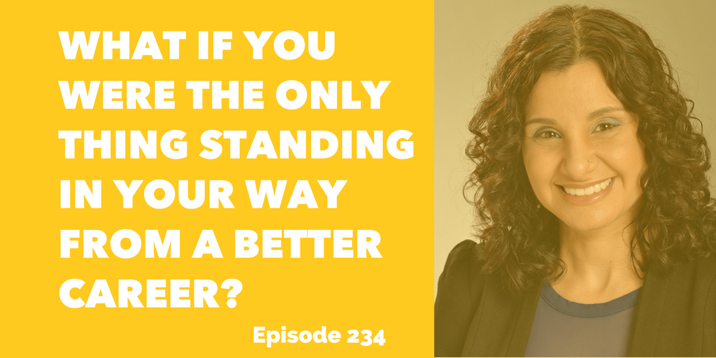 What if you were the only thing standing in your way from a better career?
